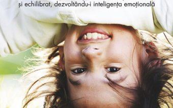 Cum sa cresti un copil fericit, independent si echilibrat?