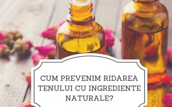 Cum prevenim ridarea tenului cu ingrediente naturale?