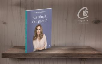"""""""Am mâncat. O fi păcat"""" – cel mai recent volum de dr. Mihaela Bilic"""