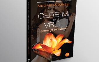 """""""Cere-mi ce vrei, acum si oricând!"""" -Volumul 2 din celebra serie de romane romantice semnata Megan M..."""