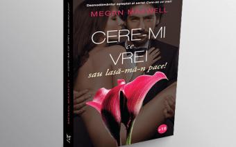 Cere-mi ce vrei sau lasă-mă-n pace! – Volumul al III-lea din îndrăgita serie de romane de dragoste s...